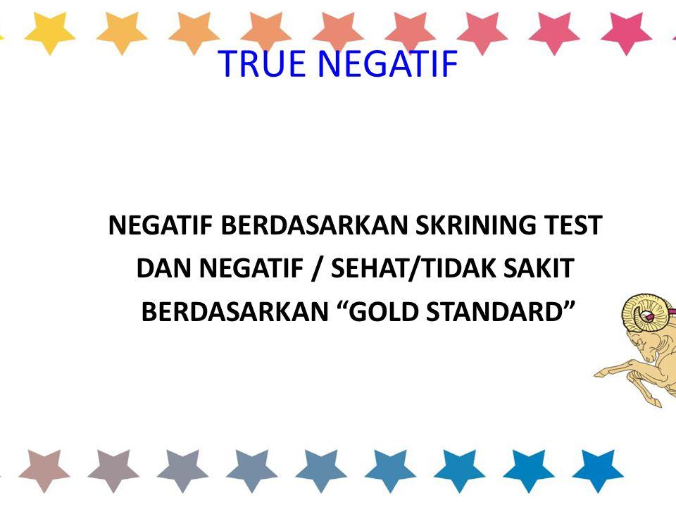 TRUE NEGATIF NEGATIF BERDASARKAN SKRINING TEST