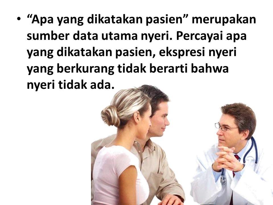 Apa yang dikatakan pasien merupakan sumber data utama nyeri