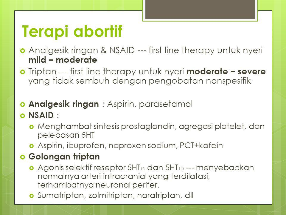 Terapi abortif Analgesik ringan & NSAID --- first line therapy untuk nyeri mild – moderate.