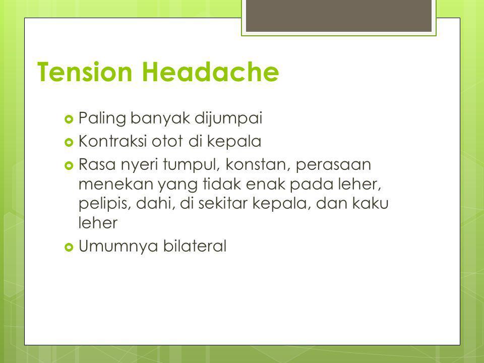 Tension Headache Paling banyak dijumpai Kontraksi otot di kepala
