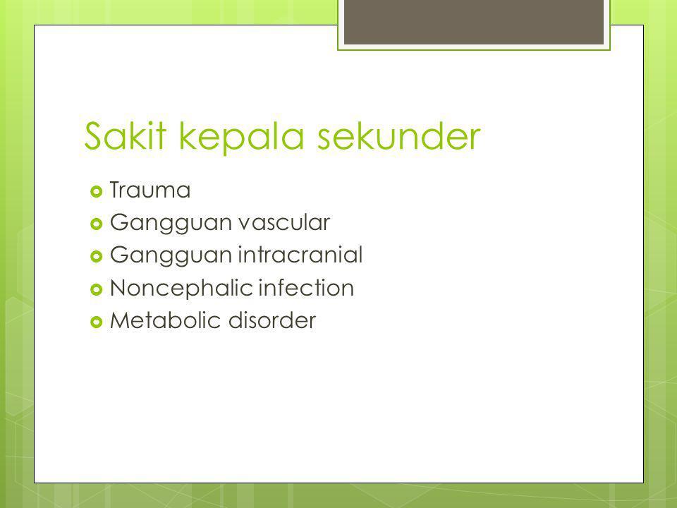 Sakit kepala sekunder Trauma Gangguan vascular Gangguan intracranial