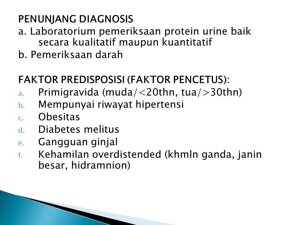 PENUNJANG DIAGNOSIS a. Laboratorium pemeriksaan protein urine baik secara kualitatif maupun kuantitatif.