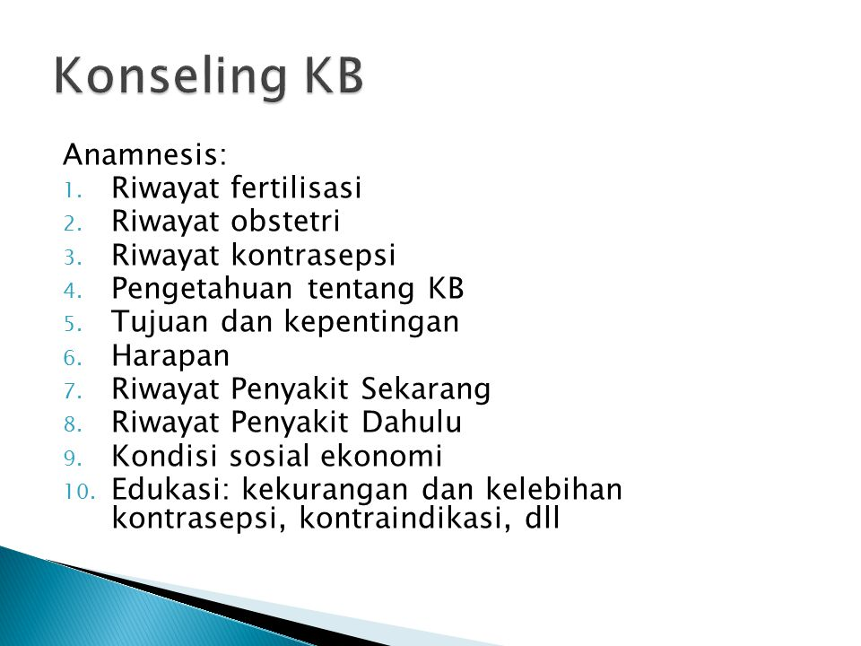 Konseling KB Anamnesis: Riwayat fertilisasi Riwayat obstetri