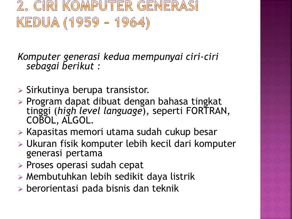 2. Ciri Komputer Generasi Kedua (1959 – 1964)