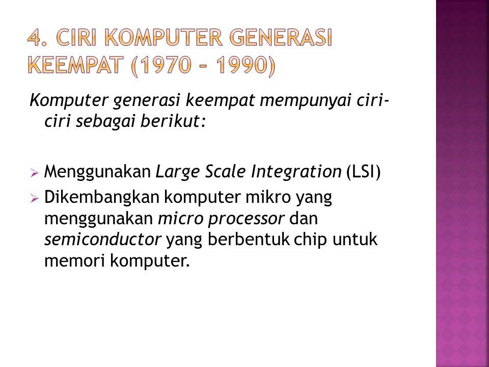 4. Ciri Komputer Generasi Keempat (1970 – 1990)