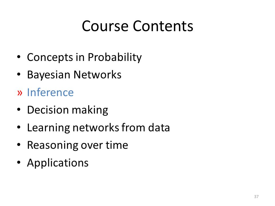 Course Contents Concepts in Probability Bayesian Networks Inference
