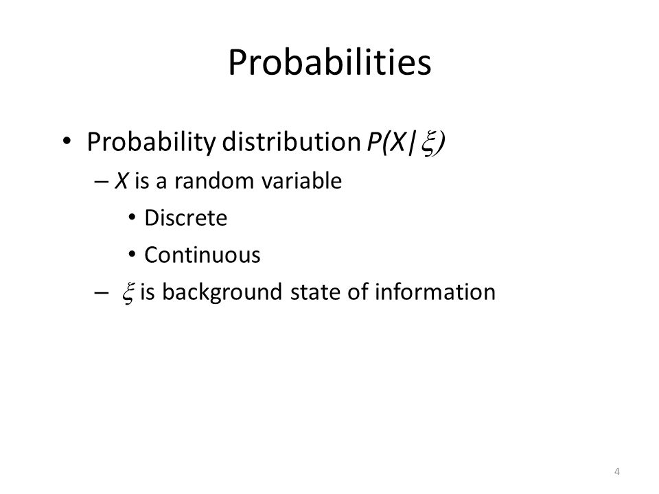 Probabilities Probability distribution P(X|x) X is a random variable