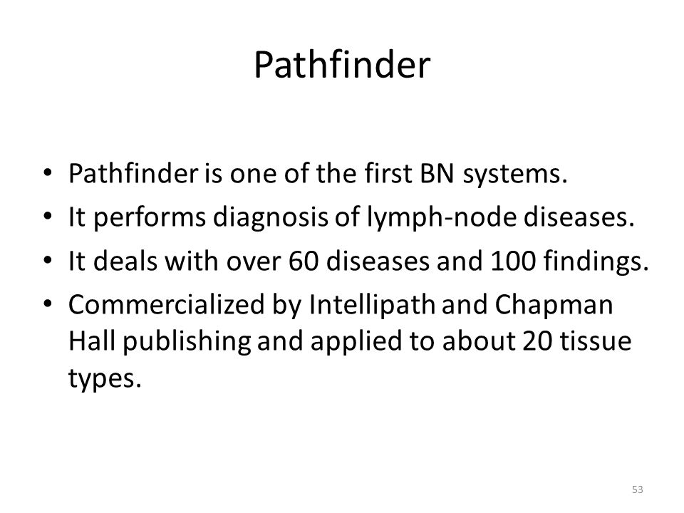 Pathfinder Pathfinder is one of the first BN systems.