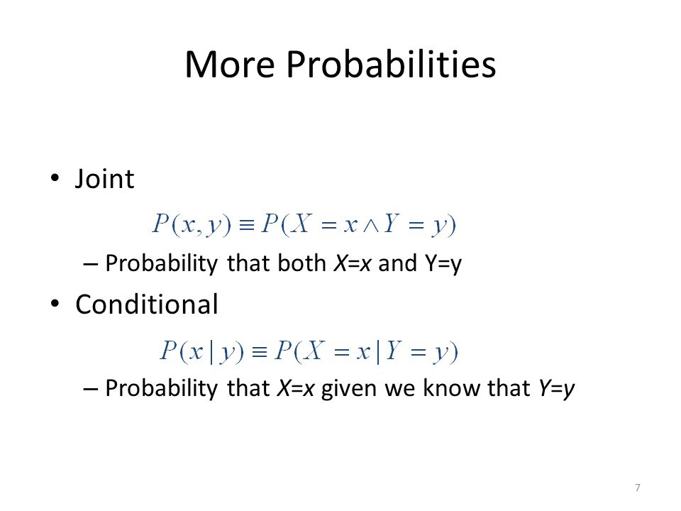 More Probabilities Joint Conditional Probability that both X=x and Y=y