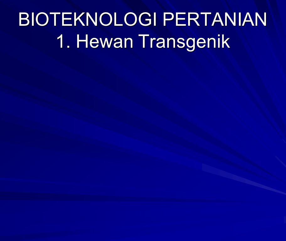 BIOTEKNOLOGI PERTANIAN 1. Hewan Transgenik