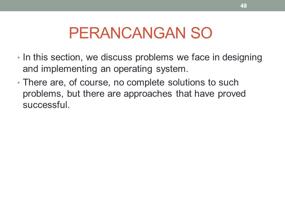 PERANCANGAN SO In this section, we discuss problems we face in designing and implementing an operating system.