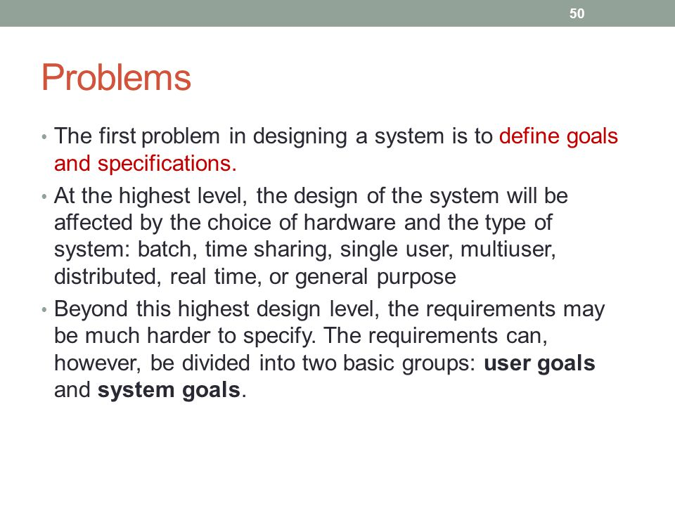 Problems The first problem in designing a system is to define goals and specifications.