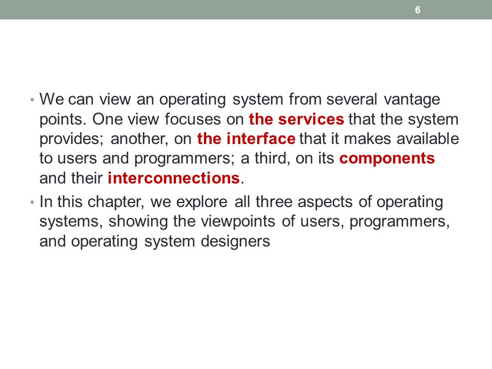 We can view an operating system from several vantage points