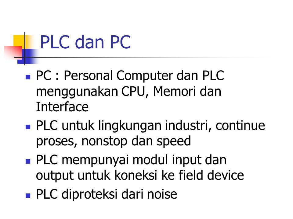 PLC dan PC PC : Personal Computer dan PLC menggunakan CPU, Memori dan Interface. PLC untuk lingkungan industri, continue proses, nonstop dan speed.