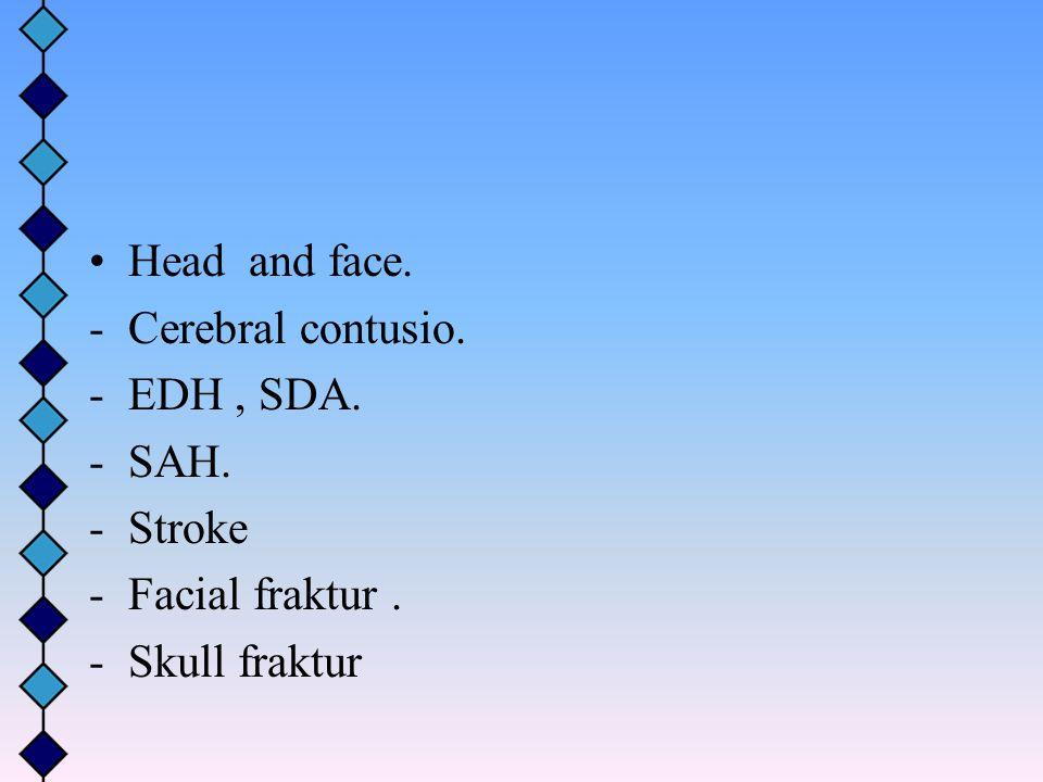 Head and face. Cerebral contusio. EDH , SDA. SAH. Stroke Facial fraktur . Skull fraktur