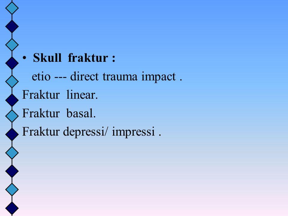 Skull fraktur : etio --- direct trauma impact . Fraktur linear.