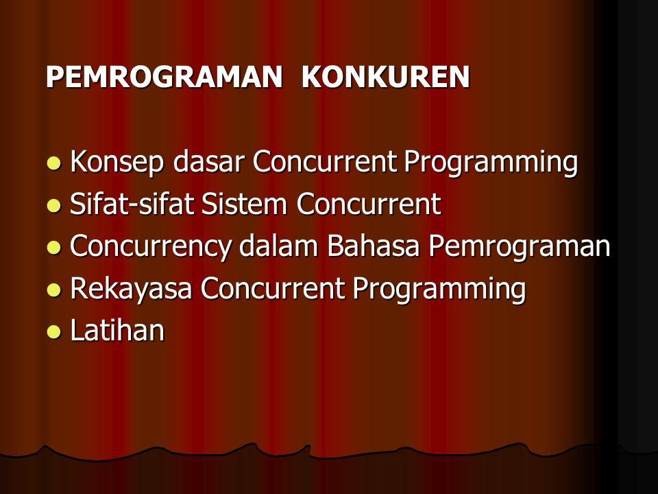 PEMROGRAMAN KONKUREN Konsep dasar Concurrent Programming. Sifat-sifat Sistem Concurrent. Concurrency dalam Bahasa Pemrograman.