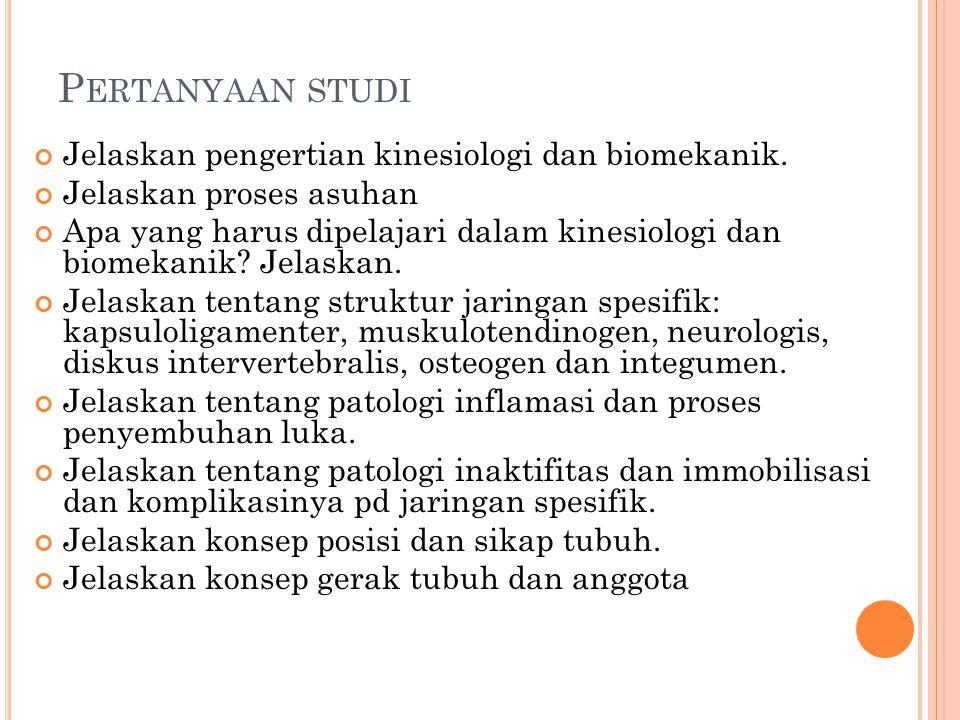 Pertanyaan studi Jelaskan pengertian kinesiologi dan biomekanik.