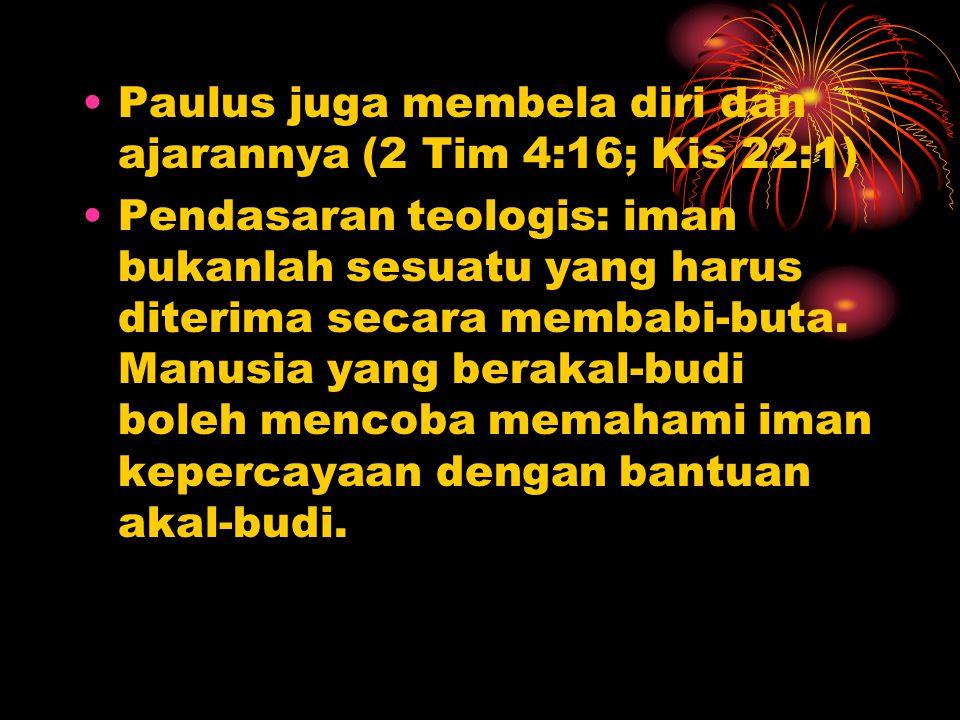Paulus juga membela diri dan ajarannya (2 Tim 4:16; Kis 22:1)
