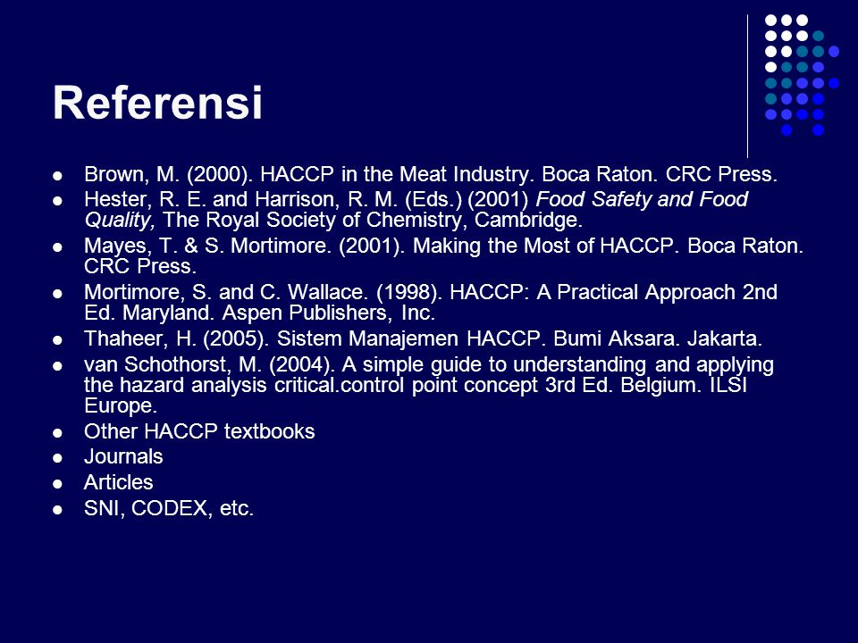 Referensi Brown, M. (2000). HACCP in the Meat Industry. Boca Raton. CRC Press.