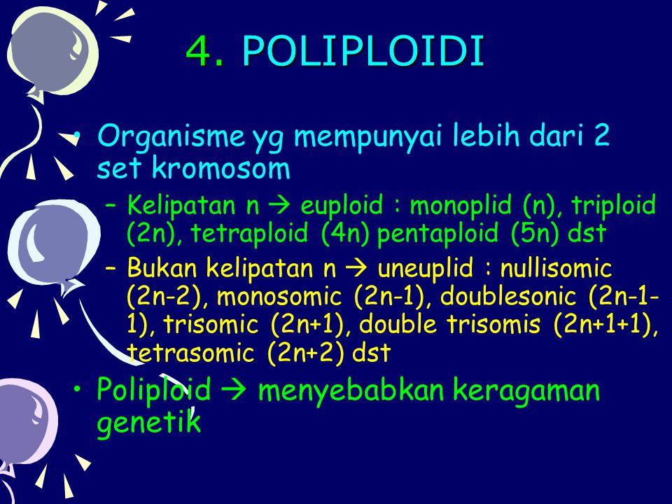 4. POLIPLOIDI Organisme yg mempunyai lebih dari 2 set kromosom
