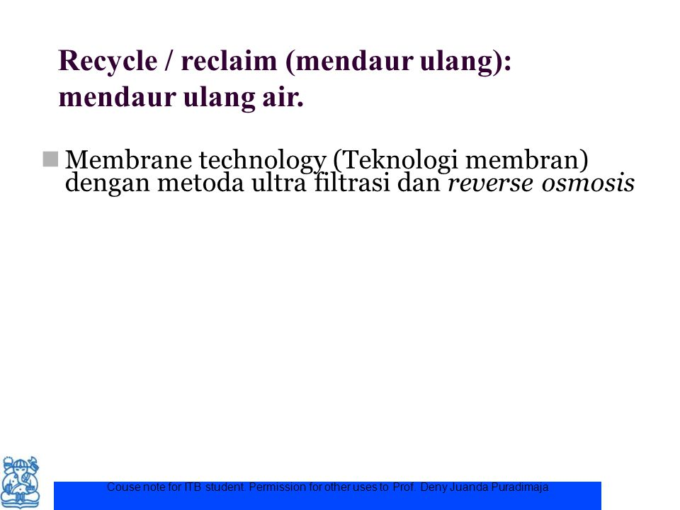Recycle / reclaim (mendaur ulang): mendaur ulang air.