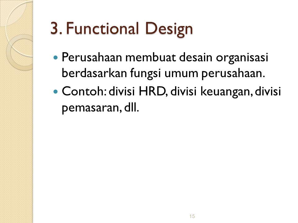 3. Functional Design Perusahaan membuat desain organisasi berdasarkan fungsi umum perusahaan.