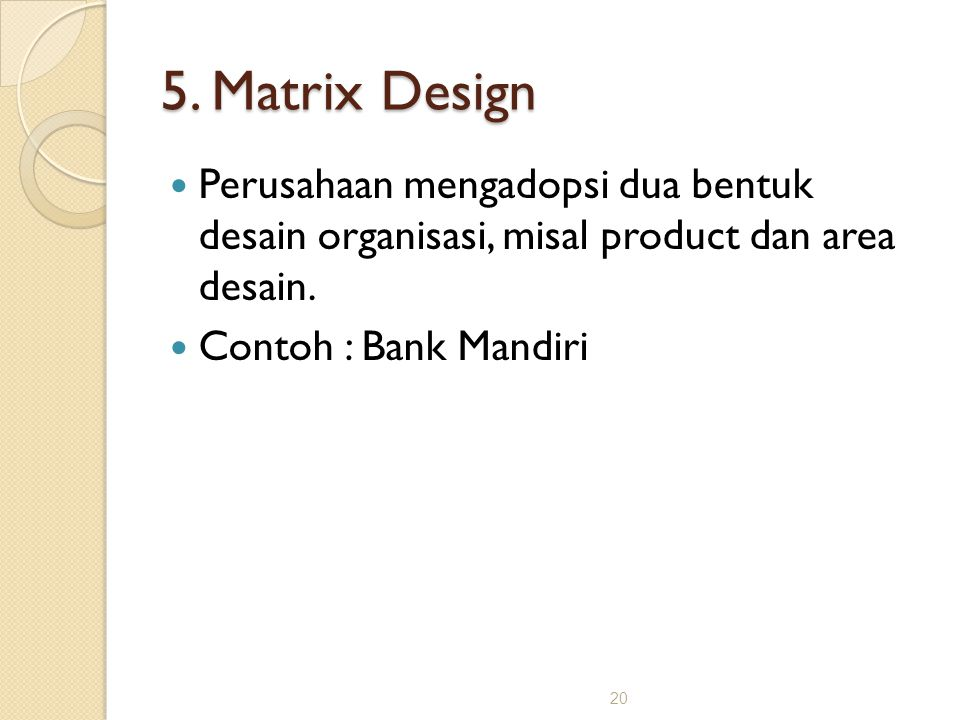 5. Matrix Design Perusahaan mengadopsi dua bentuk desain organisasi, misal product dan area desain.
