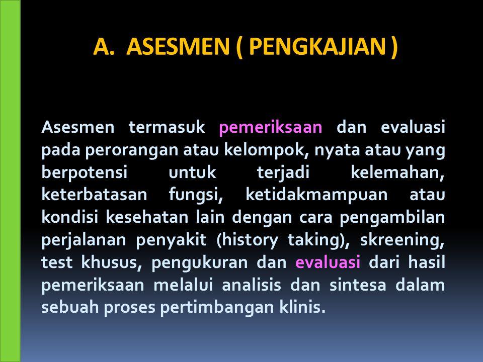 A. ASESMEN ( PENGKAJIAN )