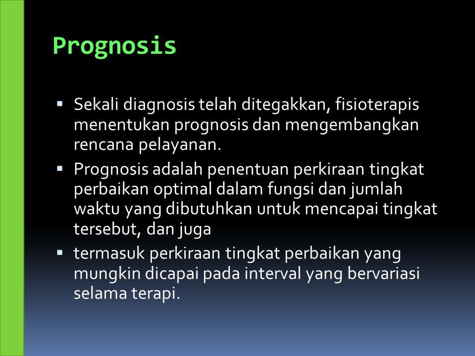 Prognosis Sekali diagnosis telah ditegakkan, fisioterapis menentukan prognosis dan mengembangkan rencana pelayanan.