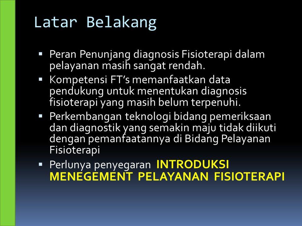 Latar Belakang Peran Penunjang diagnosis Fisioterapi dalam pelayanan masih sangat rendah.