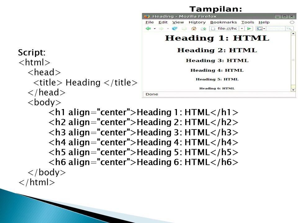 Script: <html> <head> <title> Heading </title> </head> <body> <h1 align= center >Heading 1: HTML</h1>