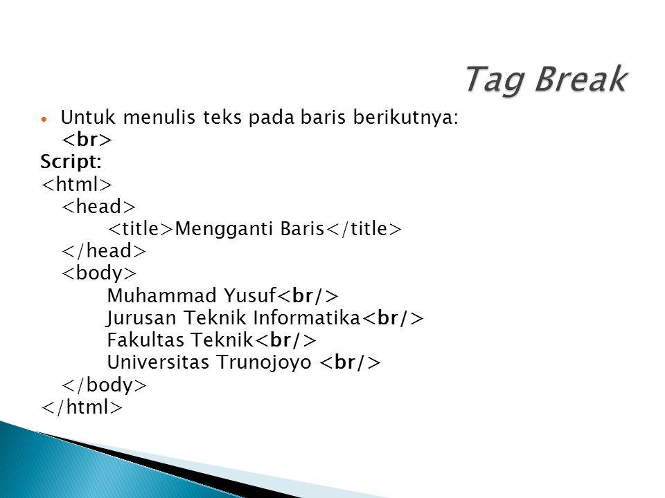 Tag Break Untuk menulis teks pada baris berikutnya: <br> Script:
