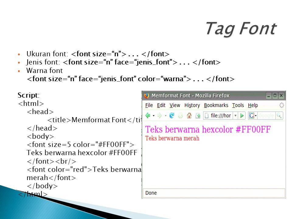 Tag Font Ukuran font: <font size= n > . . . </font>