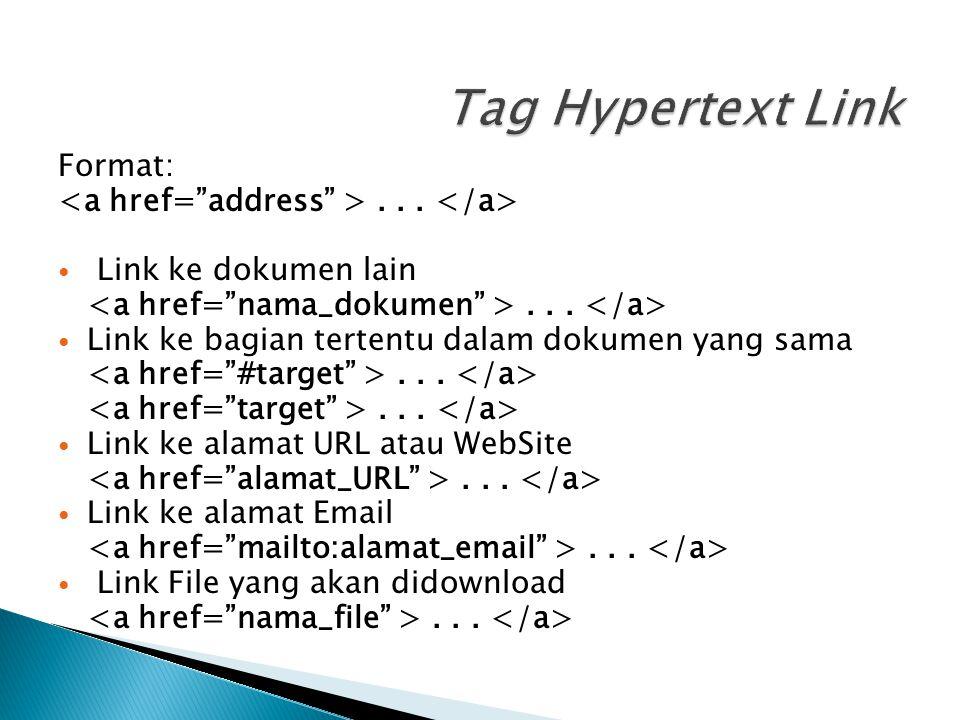 Tag Hypertext Link Format: <a href= address > . . . </a>