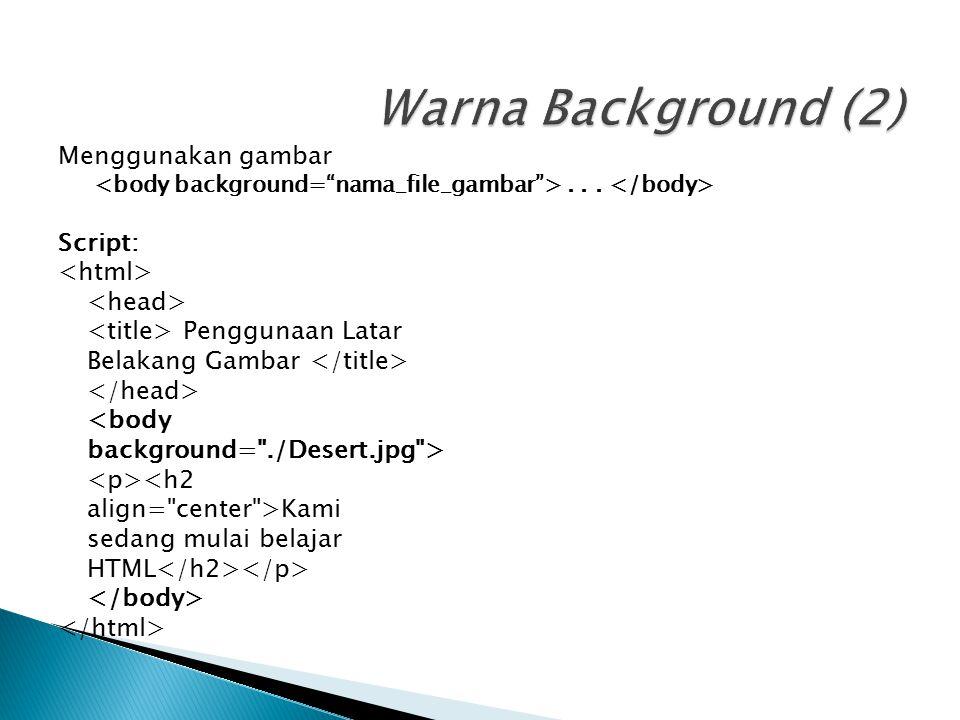 Warna Background (2) Menggunakan gambar Script: <html>