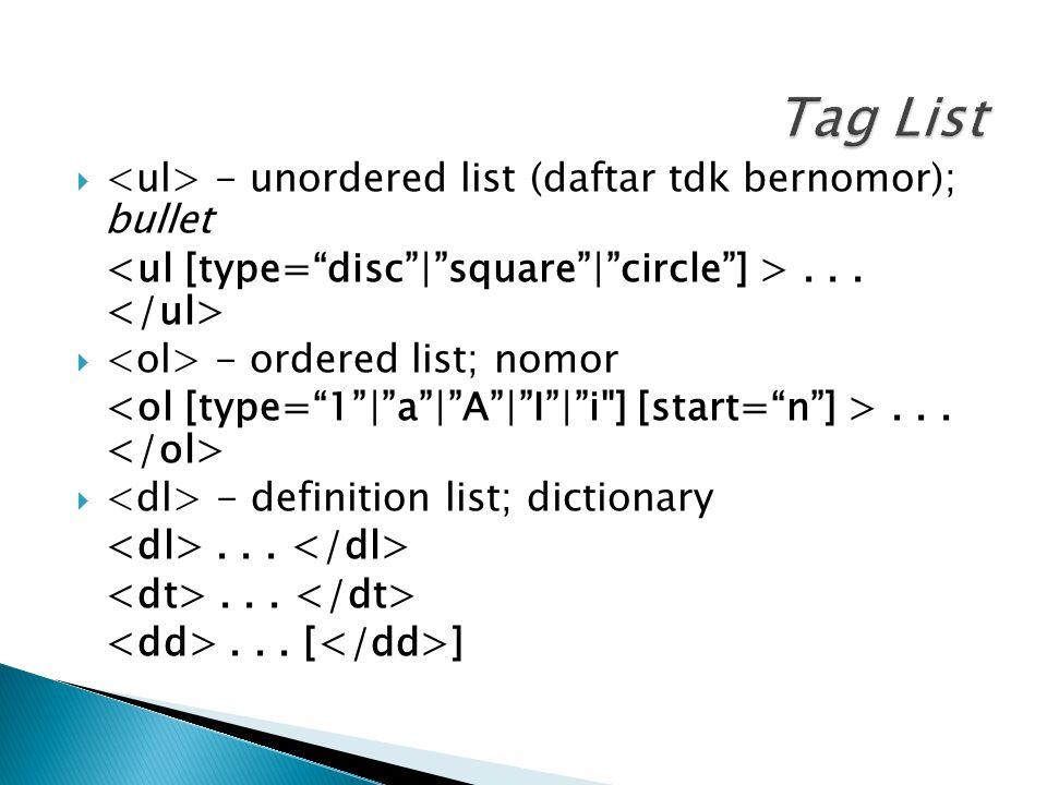 Tag List <ul> - unordered list (daftar tdk bernomor); bullet
