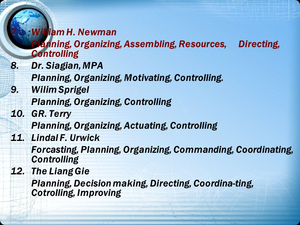 William H. Newman Planning, Organizing, Assembling, Resources, Directing, Controlling. Dr. Siagian, MPA.