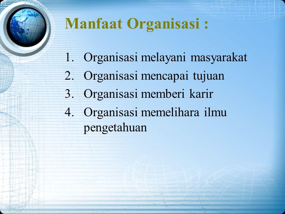 Manfaat Organisasi : Organisasi melayani masyarakat