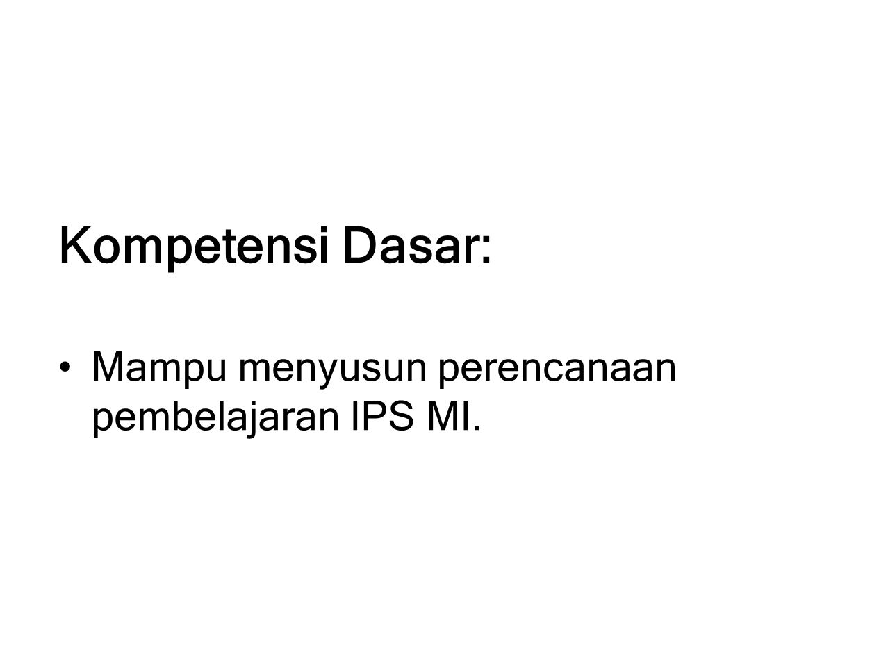 Kompetensi Dasar: Mampu menyusun perencanaan pembelajaran IPS MI.