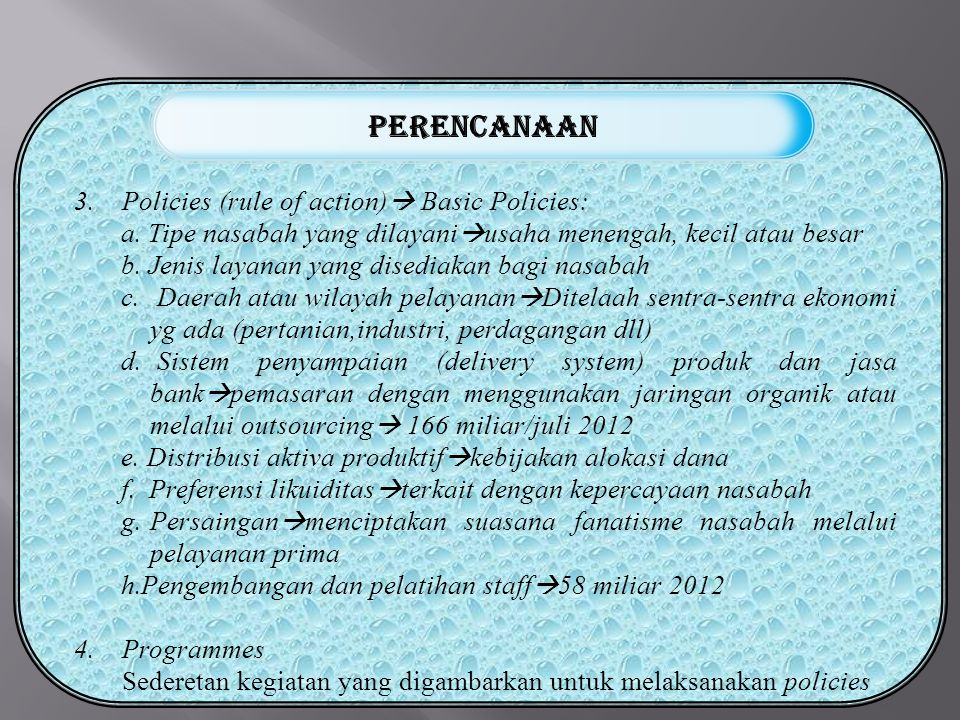 PERENCANAAN Policies (rule of action) Basic Policies: