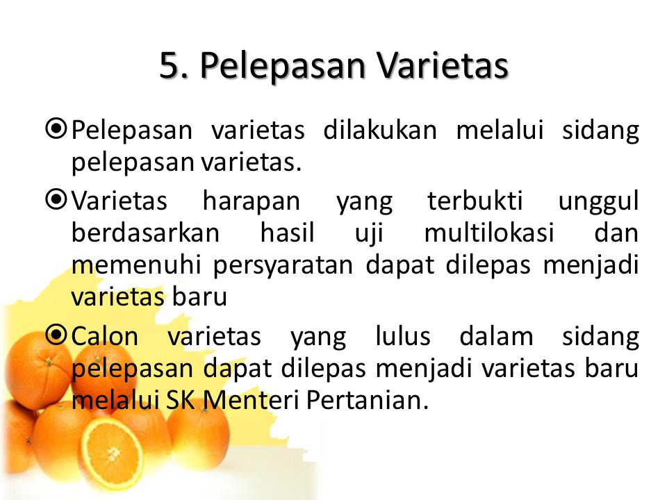 5. Pelepasan Varietas Pelepasan varietas dilakukan melalui sidang pelepasan varietas.