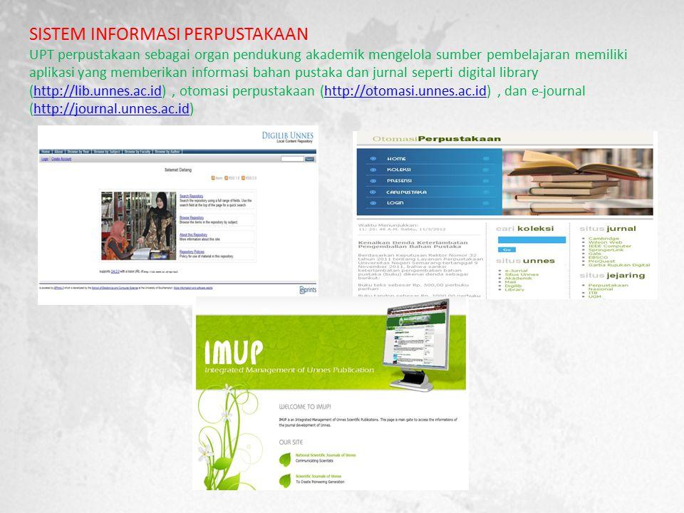 SISTEM INFORMASI PERPUSTAKAAN UPT perpustakaan sebagai organ pendukung akademik mengelola sumber pembelajaran memiliki aplikasi yang memberikan informasi bahan pustaka dan jurnal seperti digital library (http://lib.unnes.ac.id) , otomasi perpustakaan (http://otomasi.unnes.ac.id) , dan e-journal (http://journal.unnes.ac.id)