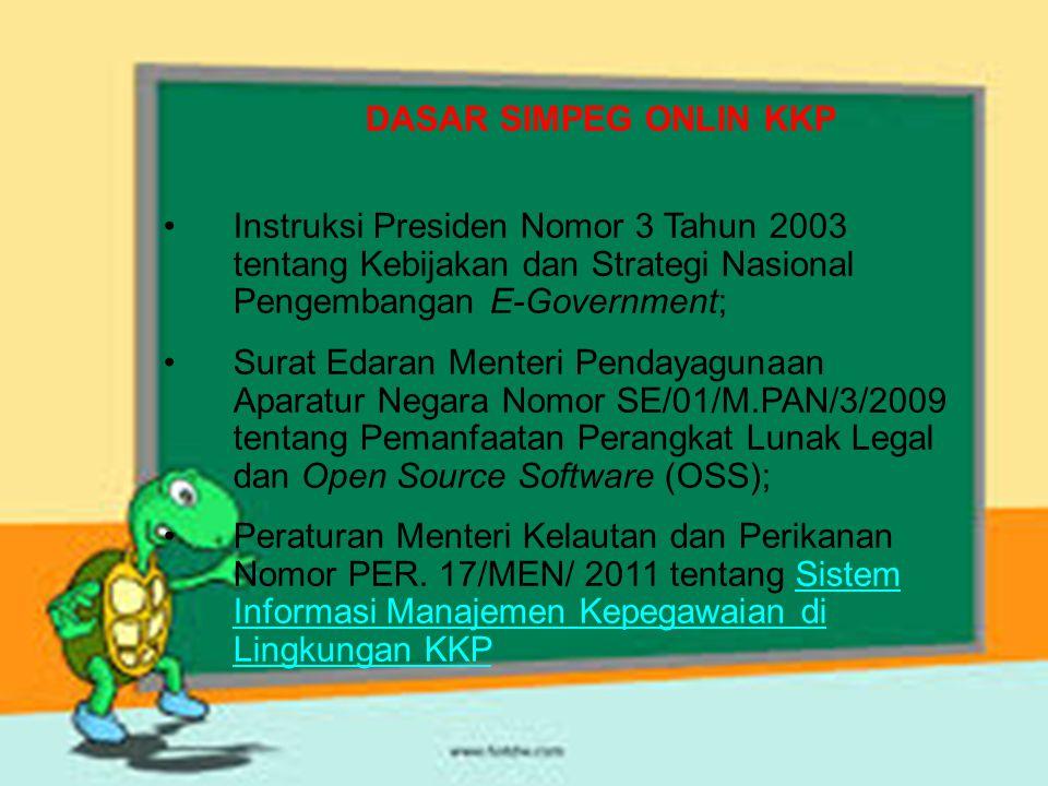 DASAR SIMPEG ONLIN KKP Instruksi Presiden Nomor 3 Tahun 2003 tentang Kebijakan dan Strategi Nasional Pengembangan E-Government;
