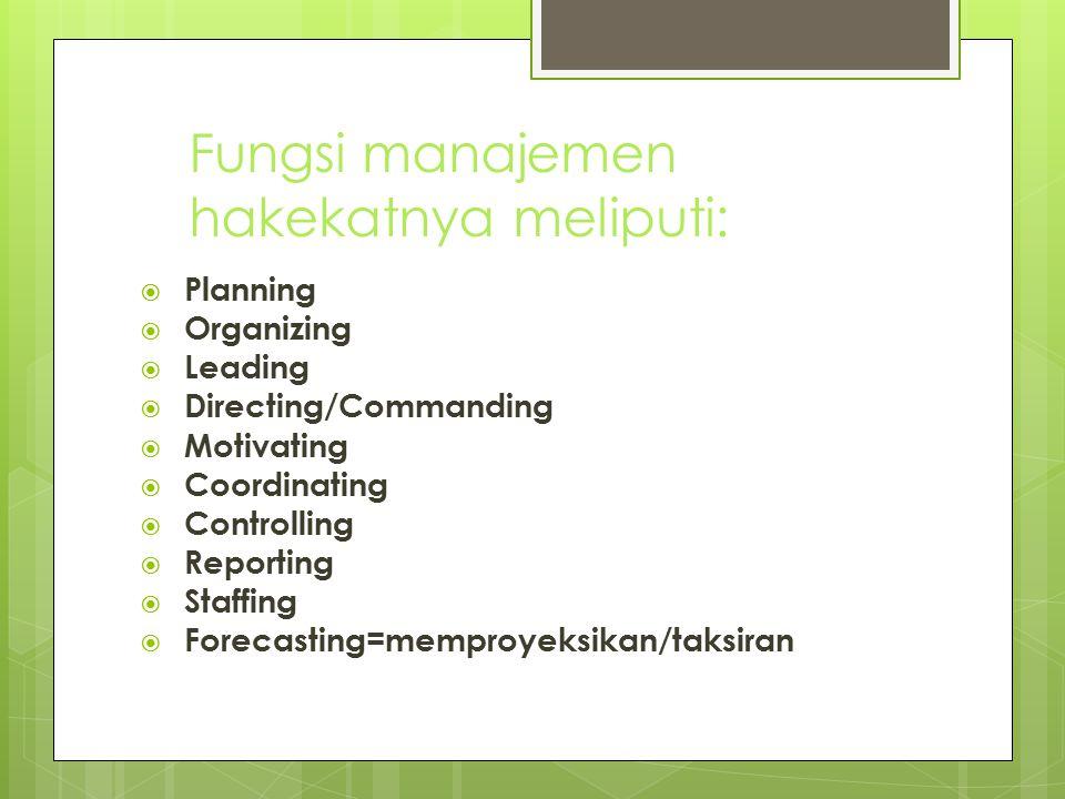 Fungsi manajemen hakekatnya meliputi: