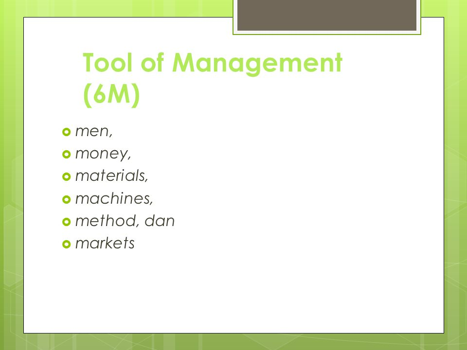 Tool of Management (6M) men, money, materials, machines, method, dan