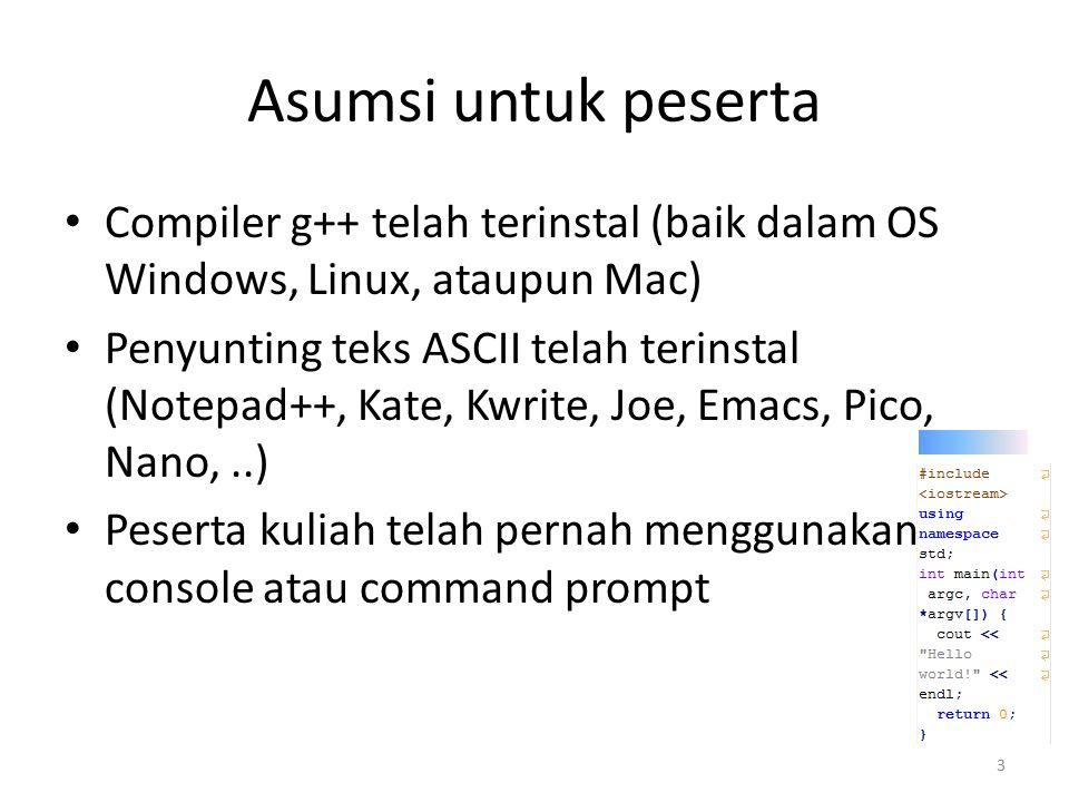 Asumsi untuk peserta Compiler g++ telah terinstal (baik dalam OS Windows, Linux, ataupun Mac)