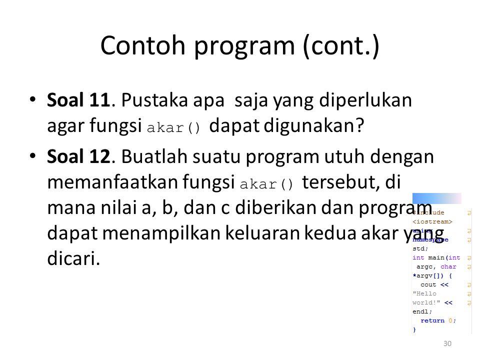 Contoh program (cont.) Soal 11. Pustaka apa saja yang diperlukan agar fungsi akar() dapat digunakan
