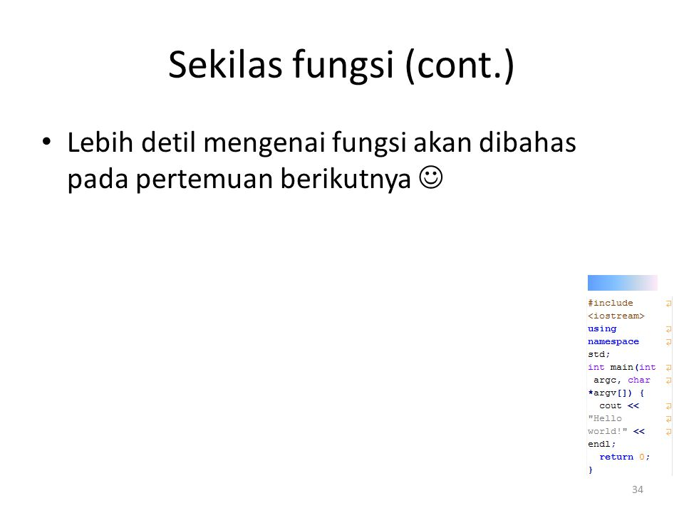 Sekilas fungsi (cont.) Lebih detil mengenai fungsi akan dibahas pada pertemuan berikutnya 