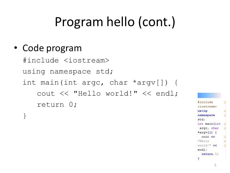 Program hello (cont.) Code program #include <iostream>